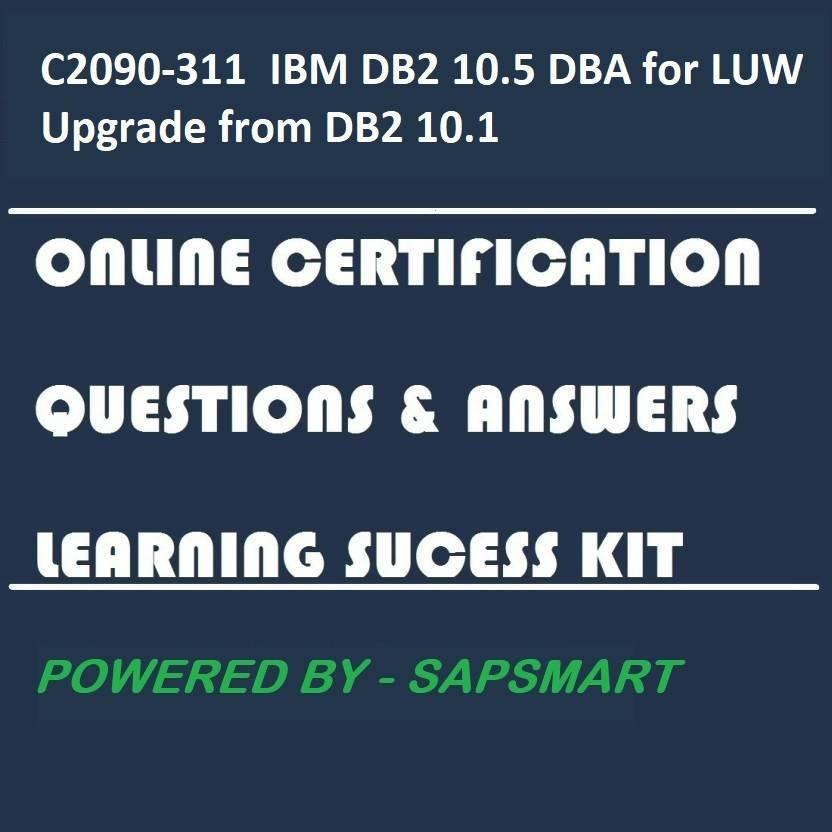 SAPSMART C2090-311 IBM DB2 10 5 DBA for LUW Upgrade from DB2 10 1