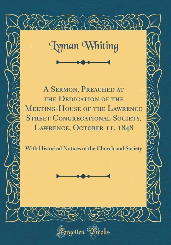 A Sermon, Preached at the Dedication of the Meeting-House of the