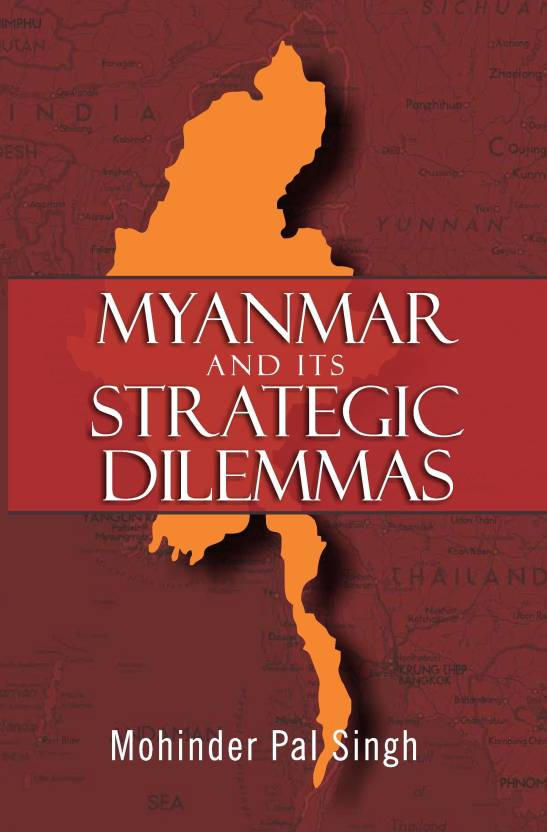 Myanmar and Its Strategic Dilemmas: Buy Myanmar and Its