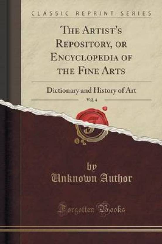 the artists repository or encyclopedia of the fine arts volume 4 dictionary history of art