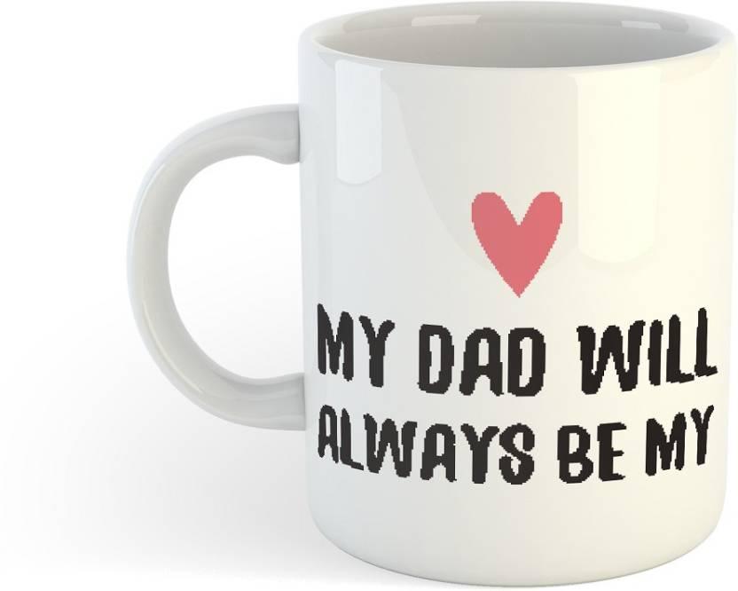 23332115aac Insta Design My Dad Will Always Be My Quote Ceramic 330 ml Coffee (White) Ceramic  Mug (330 ml)