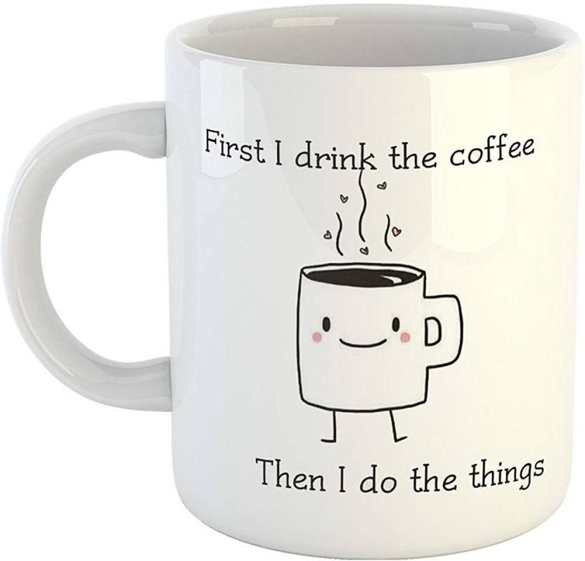 Ikraft Quote Printed Coffeemug First I Drink The Coffee Then I Do