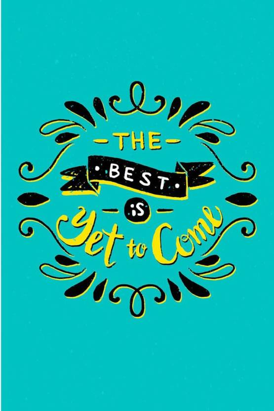 The Best Is Yet To Come Motivational Wall Art Poster Fine Art Print
