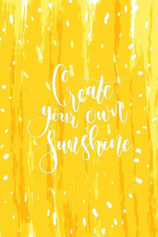 Create Your Own Sunshine Motivational Wall Art Poster Fine Art Print