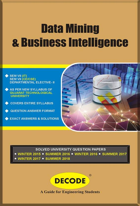 DECODE-Data Mining and Business Intelligence for GTU (SEM-VII-CSE/CE