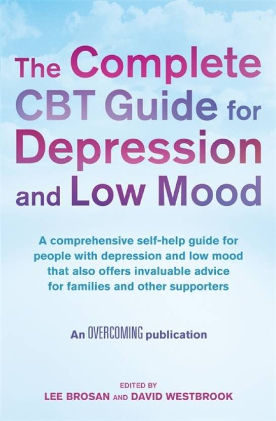 The Complete CBT Guide for Depression and Low Mood: A comprehensive