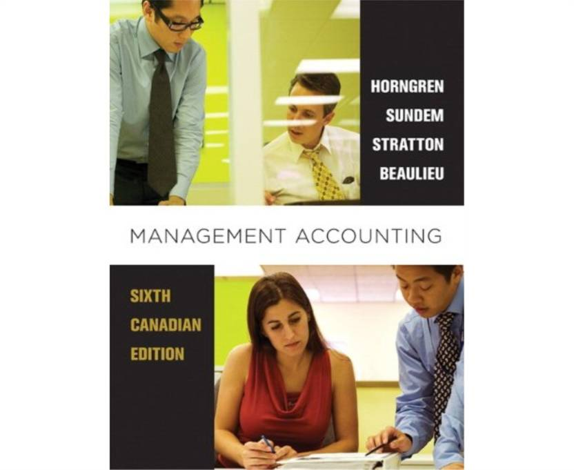 Free read] management accounting, sixth canadian edition plus.