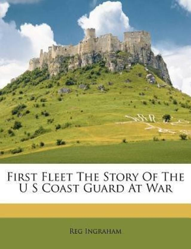 First Fleet the Story of the U S Coast Guard at War: Buy