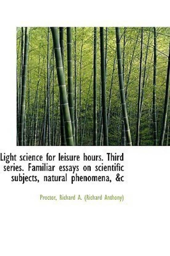 light science for leisure hours third series familiar essays on  lightscienceforleisurehoursthirdseriesfamiliaressayson originalimafakevekfyhayajpegq