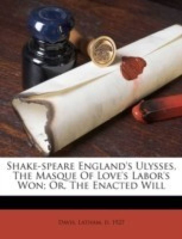 Shake-Speare England's Ulysses, the Masque of Love's Labor's
