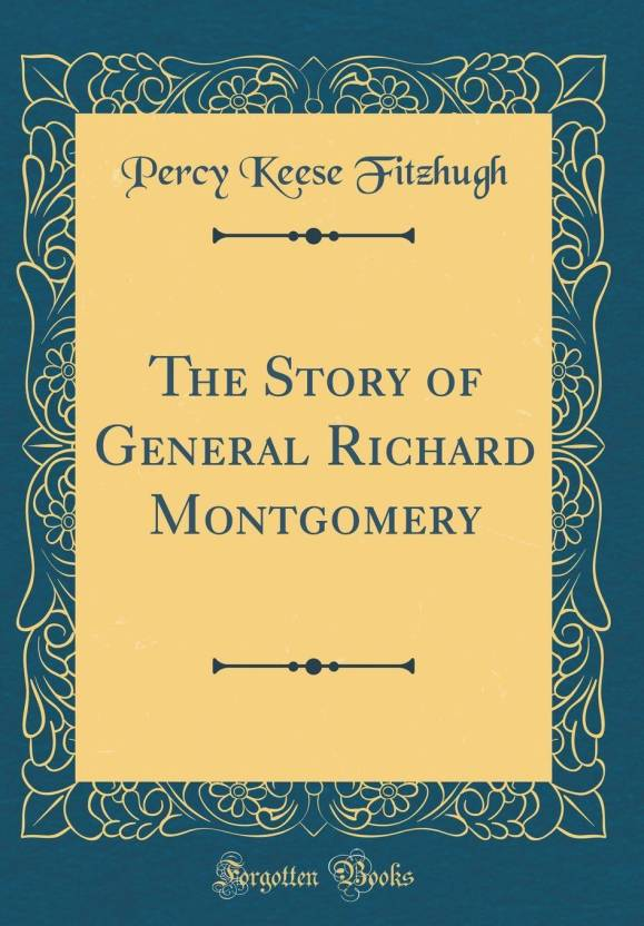 The Story Of General Richard Montgomery Classic Reprint Buy The