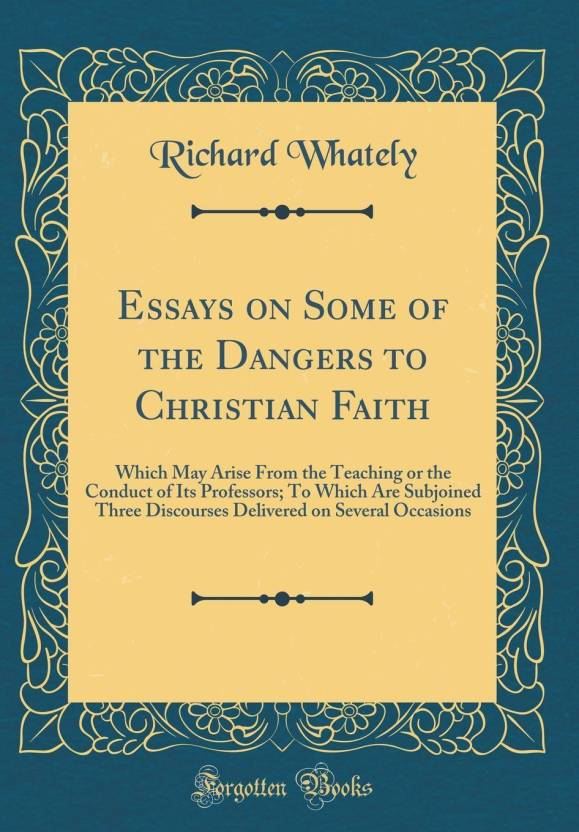 Essays on Some of the Dangers to Christian Faith: Buy Essays on Some ...