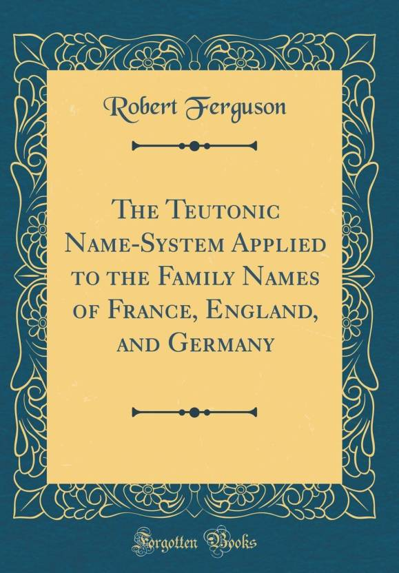 The Teutonic Name-System Applied to the Family Names of