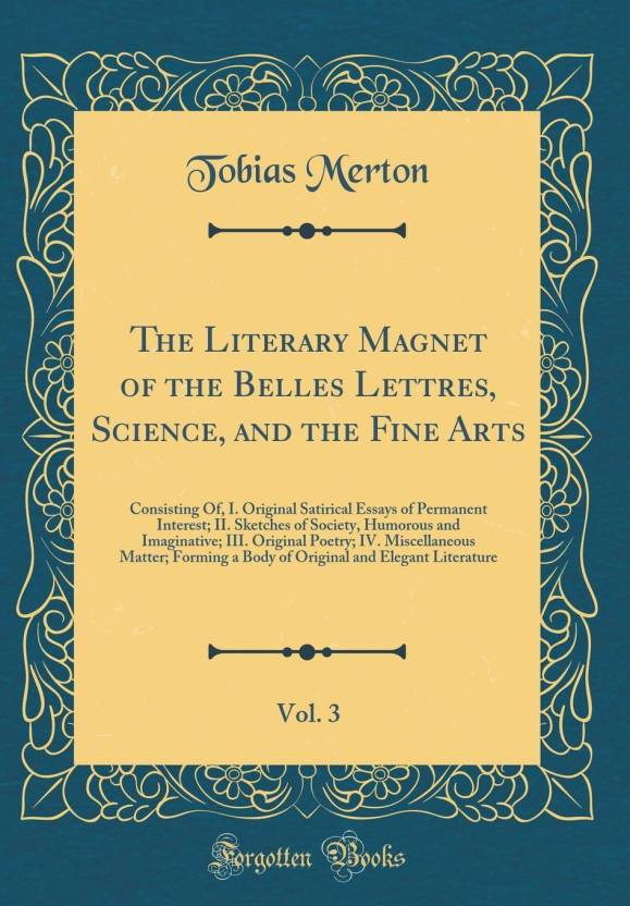 the literary magnet of the belles lettres science and the
