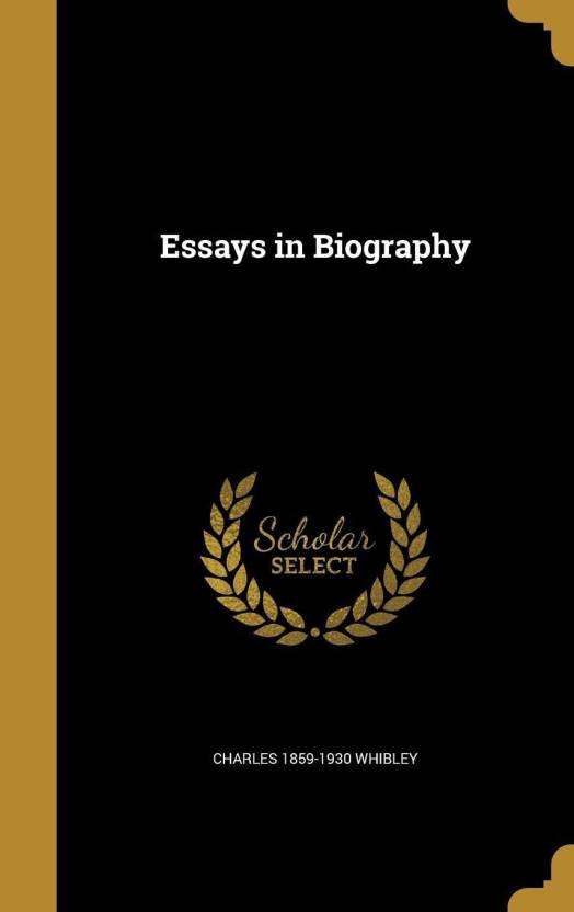 Topics For Synthesis Essay Essays In Biography Buy Essays In Biography By Whibley Charles   At Low Price In India  Flipkartcom Proposal Essay Ideas also English Essay My Best Friend Essays In Biography Buy Essays In Biography By Whibley Charles   How To Write A Essay For High School