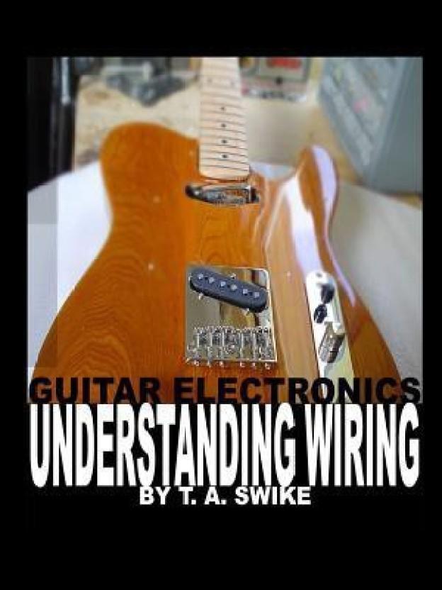 guitar electronics understanding wiring buy guitar electronicsguitar electronics understanding wiring (english, paperback, swike tim)