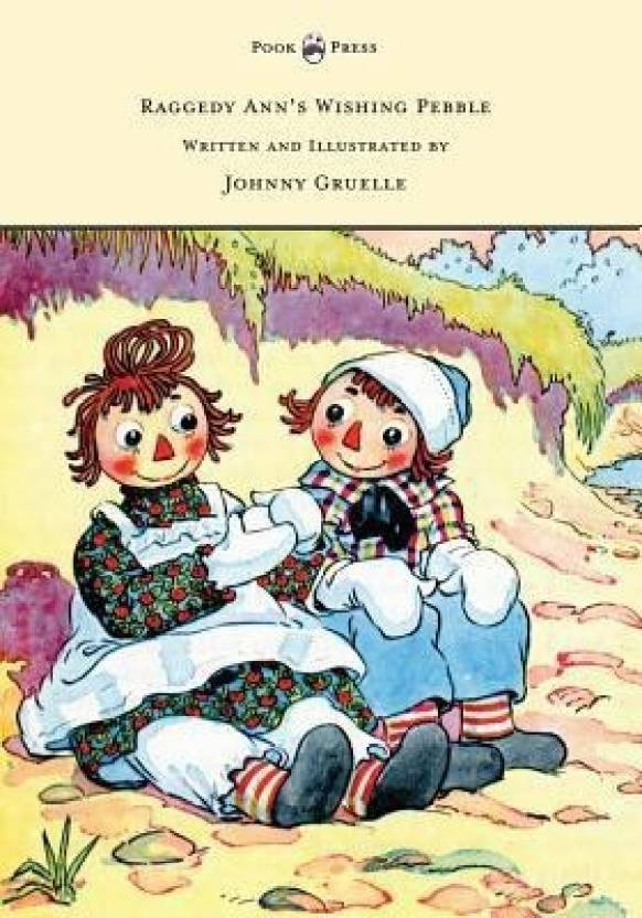 Raggedy Anns Wishing Pebble Written And Illustrated By Johnny