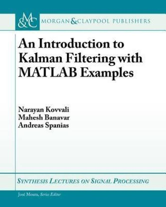 An Introduction to Kalman Filtering with MATLAB Examples: Buy An