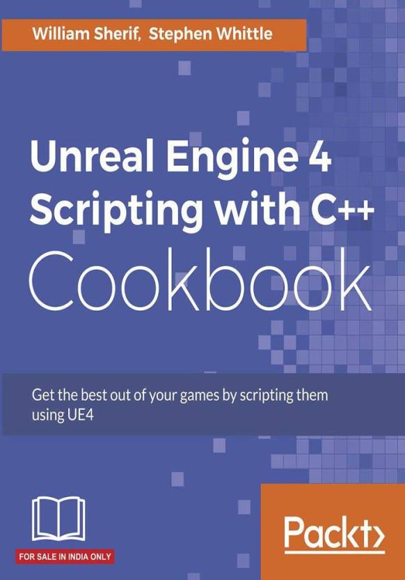 Unreal Engine 4 Scripting with C++ Cookbook: Buy Unreal Engine 4