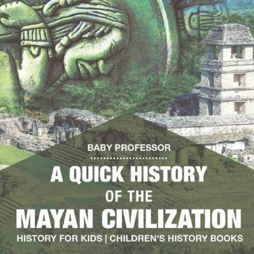 a quick history of the mayan civilization history for kids