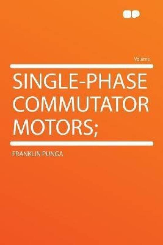 Single-Phase Commutator Motors; (English, Paperback, Punga Franklin)