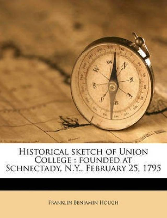 Historical Sketch of Union College: Buy Historical Sketch of