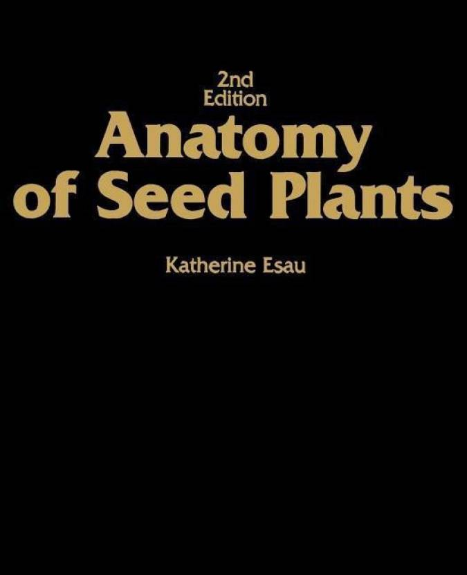 Anatomy Of Seed Plants Buy Anatomy Of Seed Plants By Esau Katherine