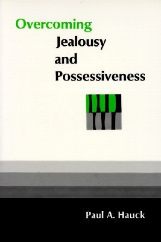 How to overcome jealousy and possessiveness