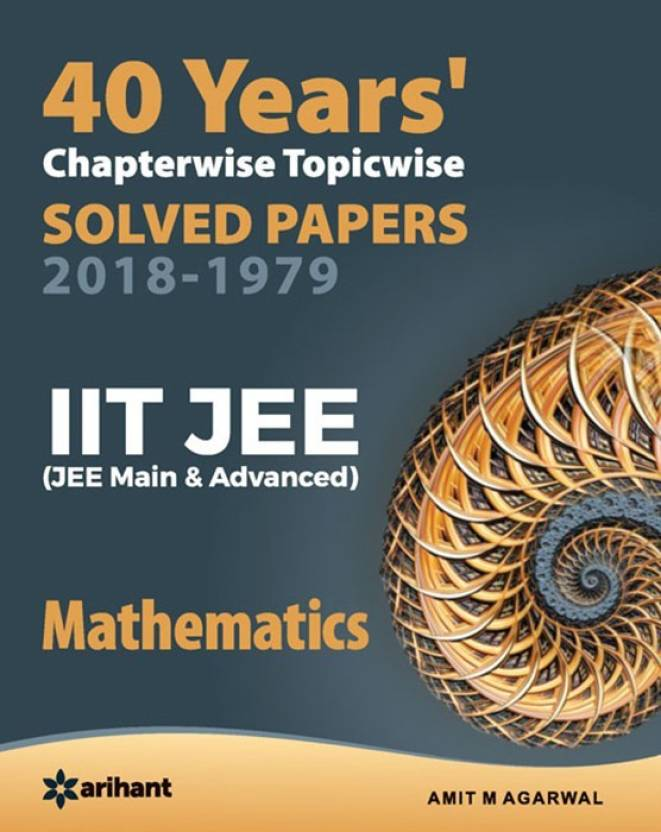 40 Years Chapterwise Topicwise Solved Papers (2018-1979) Iit Jee Mathematics  (English, Paperback, Agarwal Amit M.)