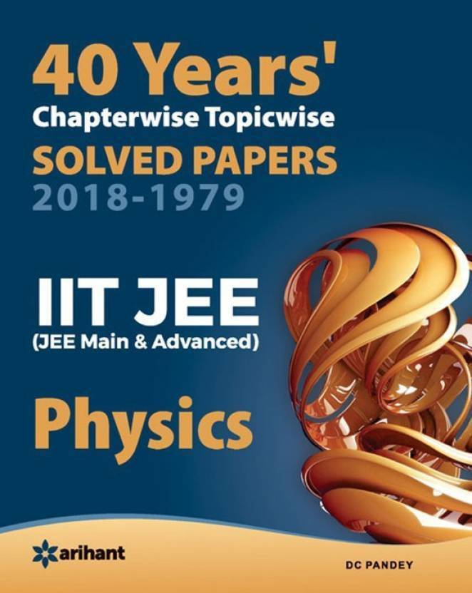 40 Years Chapterwise Topicwise Solved Papers (2018-1979) Iit Jee Physics  (English, Paperback, Pandey D. C.)