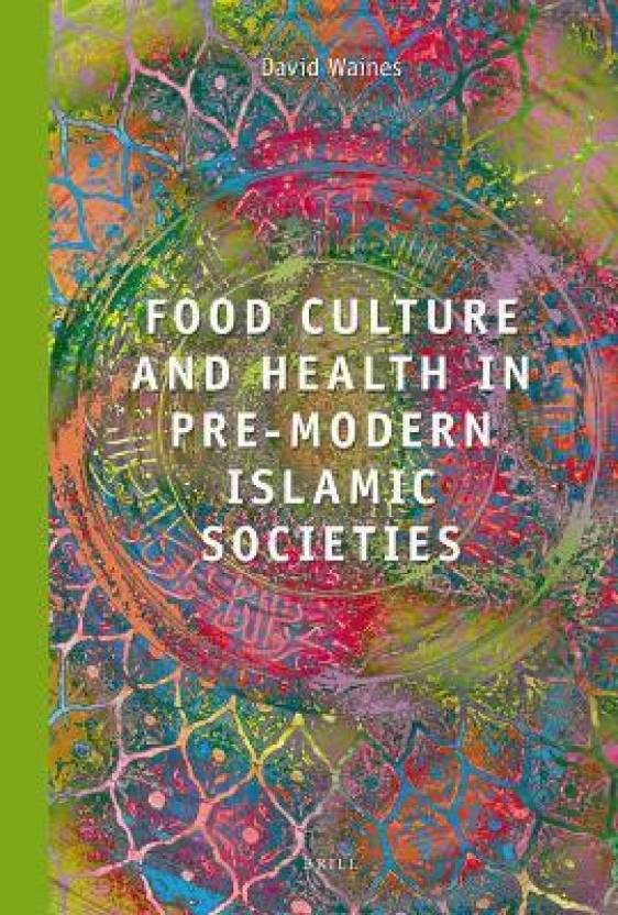 Food Culture and Health in Pre-Modern Muslim Societies