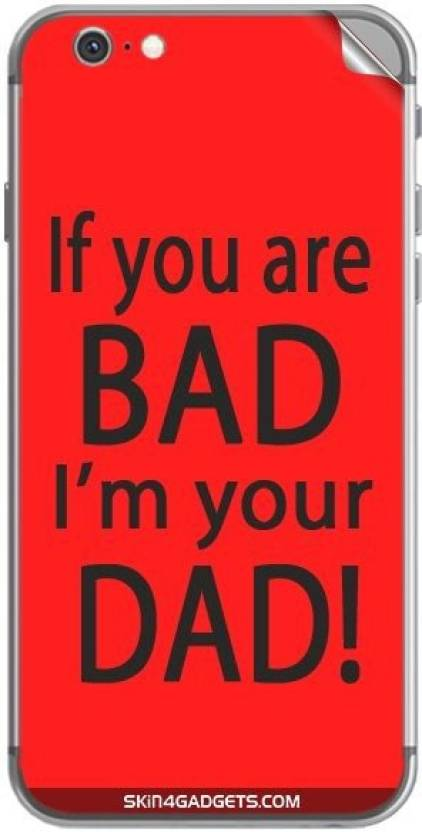 9fa83a1cd SKIN4GADGETS If you are bad, I am your Dad For APPLE IPHONE 6S Skin Apple  iPhone 6S Mobile Skin (MULTICOLOR). Price: Not Available. Currently  Unavailable