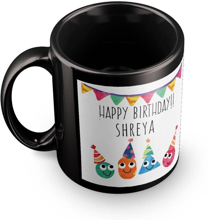 Posterchacha Shreya Personalised Custom Name Happy Birthday Gift Tea And Coffee For Use Ceramic Mug