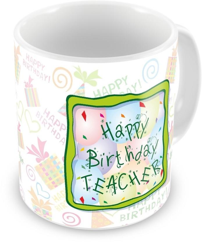 Everyday Gifts Happy Birthday Gift For Teacher Ceramic Mug (400 ml)  sc 1 st  Flipkart & Everyday Gifts Happy Birthday Gift For Teacher Ceramic Mug Price in ...