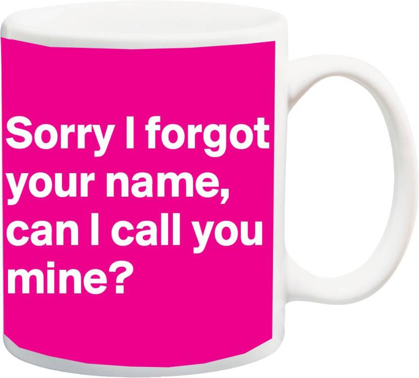 ME&YOU Gift for Boyfriend/Girlfriend On Valentine's Day;Sorry Forget Your Name, Can I Call You Mine White Font In Pink BG Printed Ceramic Mug (325 ml)