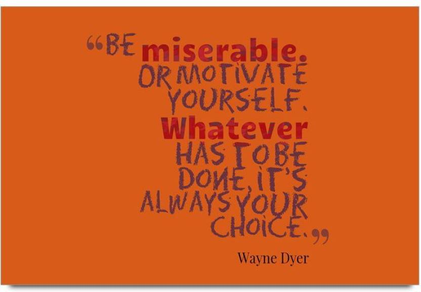 Imerch Miserable Or Motivate Yourself Quotes By Wayne Dyer