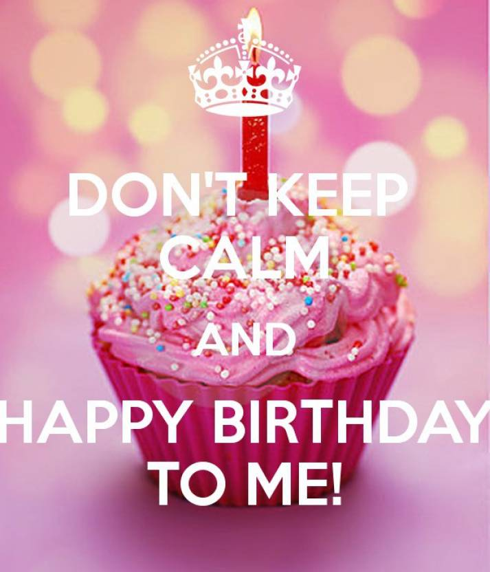 Dont Keep Calm And Happy Birthday To Me Hd Poster Wallpaper On Fine