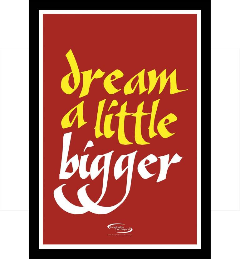 Dream A Little Bigger Framed Poster Paper Print Quotes
