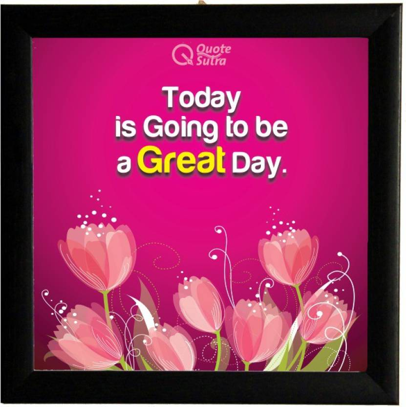 Today Is Going To Be A Great Day Affirmation Square Framed Poster By