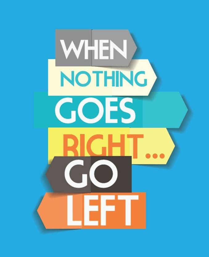 Posterhouzz When Nothing Goes Right Go Left Fine Art Print Quotes