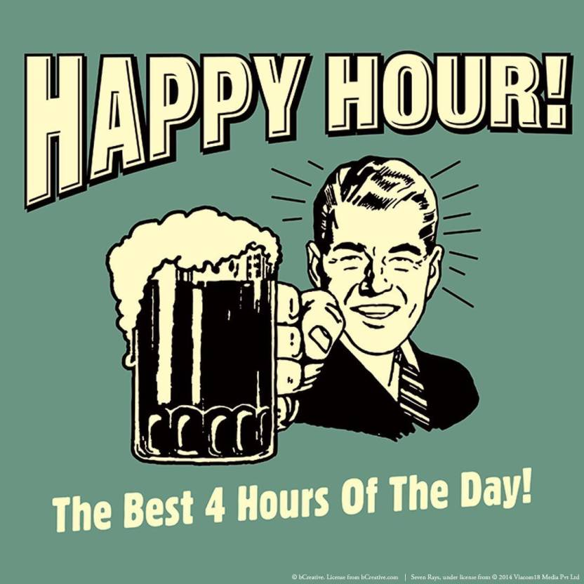 EurekaDesigns Happy Hour! The Best 4 Hours Of The Day! Fine ...