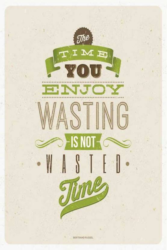 Time You Enjoy Wasting Is Not Wasted Time Paper Print Quotes