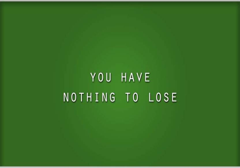 Eurekadesigns You Have Nothing To Lose Poster Paper Print Quotes