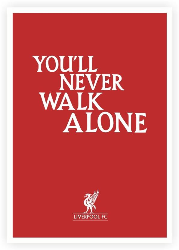 2facbd4dc You ll Never Walk Alone Liverpool FC Quotes Paper Print (16.5 inch X 11.5  inch