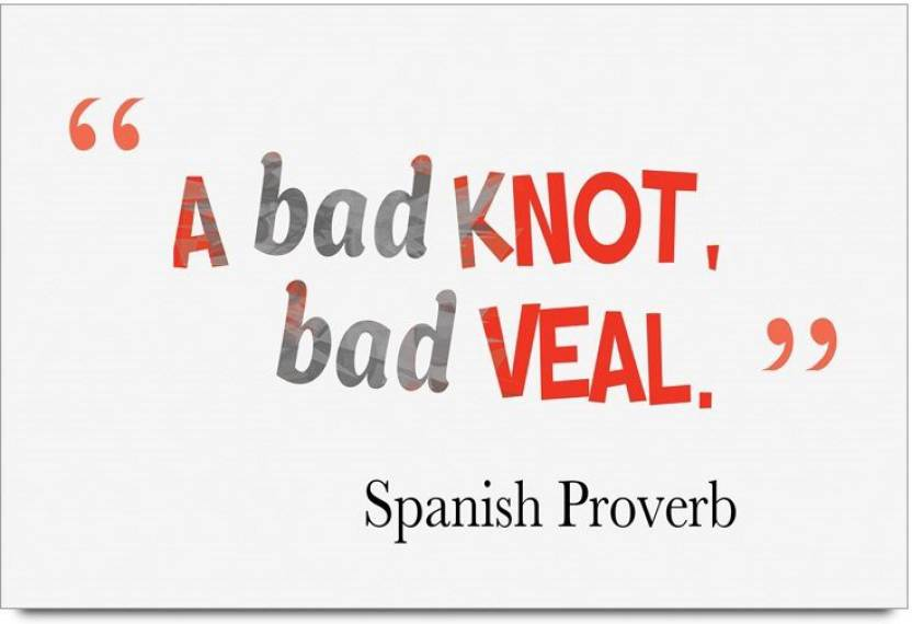 Imerch Bad Knot Bad Veal Quotes By Spanish Proverb Photographic