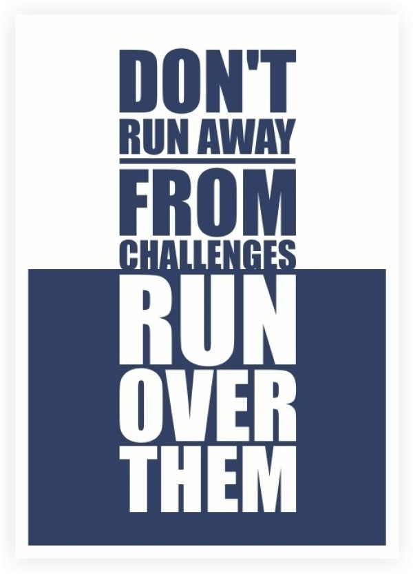 Donu0027t Run Away From Challenges Gym Inspire And Motive Our Life Quotes Poster  Paper