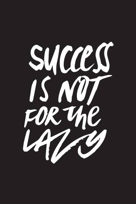 Motivational Quotes For Success Classy Success Is Not For The Lazy' Motivational Quote Poster Paper Print
