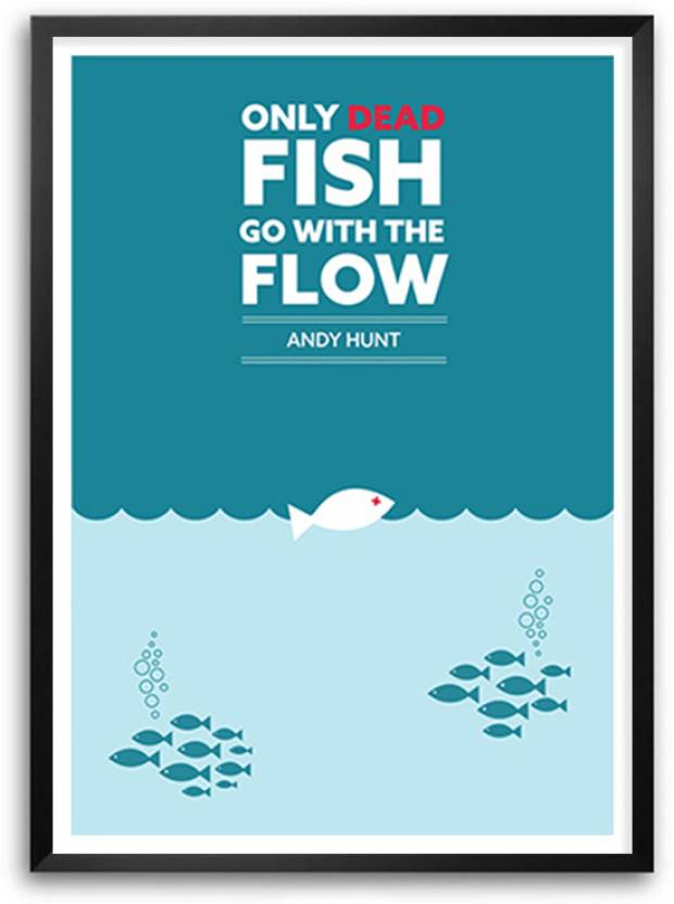 Only dead fish go with the flow andy hunt inspirational for Only dead fish go with the flow