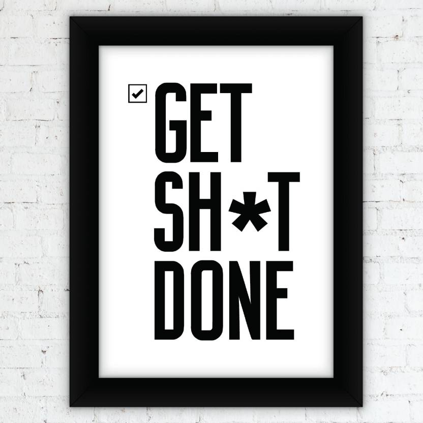 Lattoo Framed Attitude Quotes - Get Shit Done White Paper Print ...