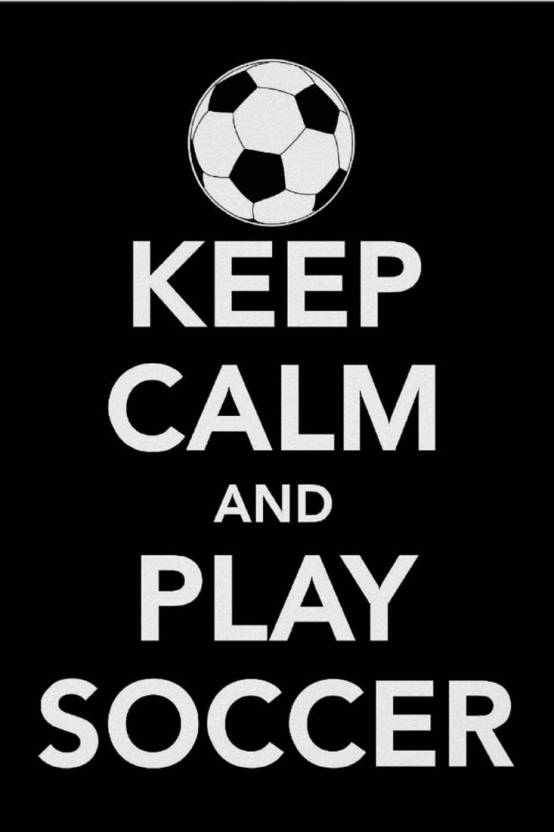 Keep Calm And Play Soccer Paper Print Sports Posters In India